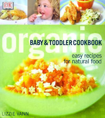 Organic Baby and Toddler Cookbook By Vann, Lizzie/ Razazan, Daphne